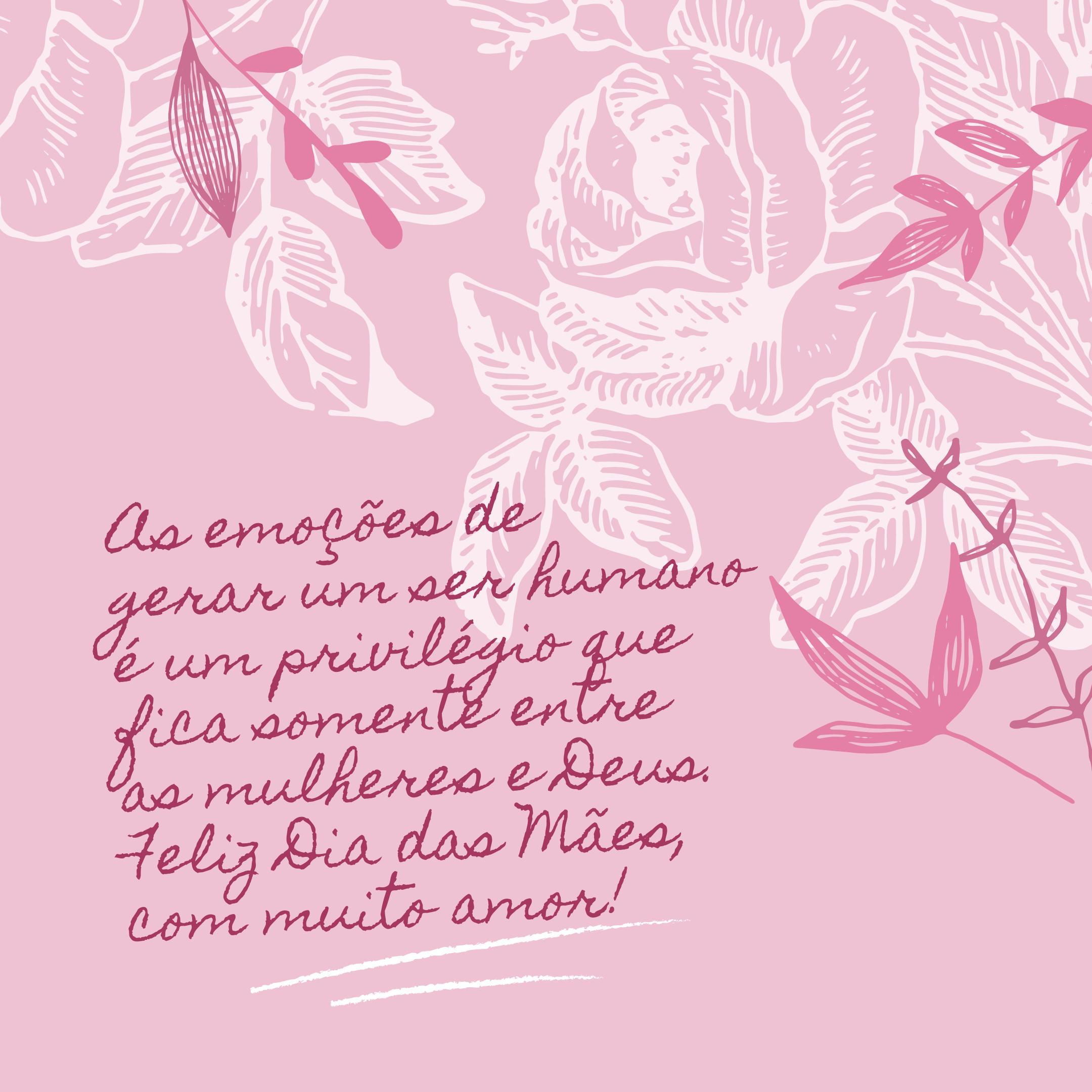 As emoções de gerar um ser humano é um privilégio que fica somente entre as mulheres e Deus. Feliz Dia das Mães, com muito amor!