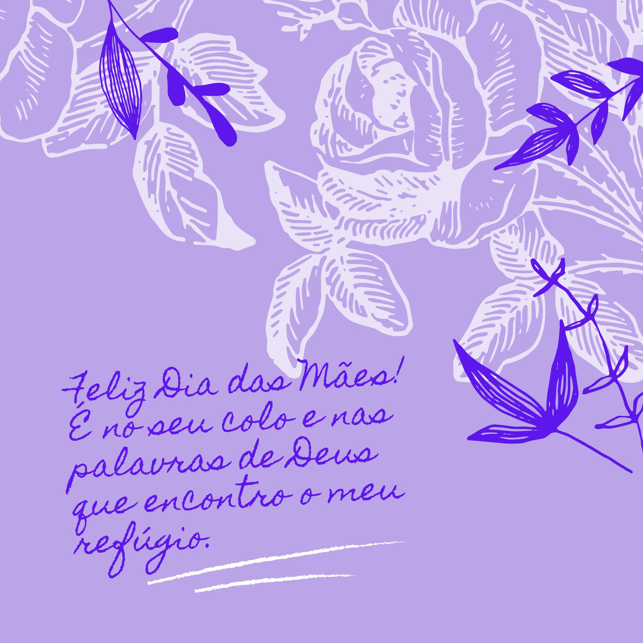 Feliz Dia das Mães! É no seu colo e nas palavras de Deus que encontro o meu refúgio.