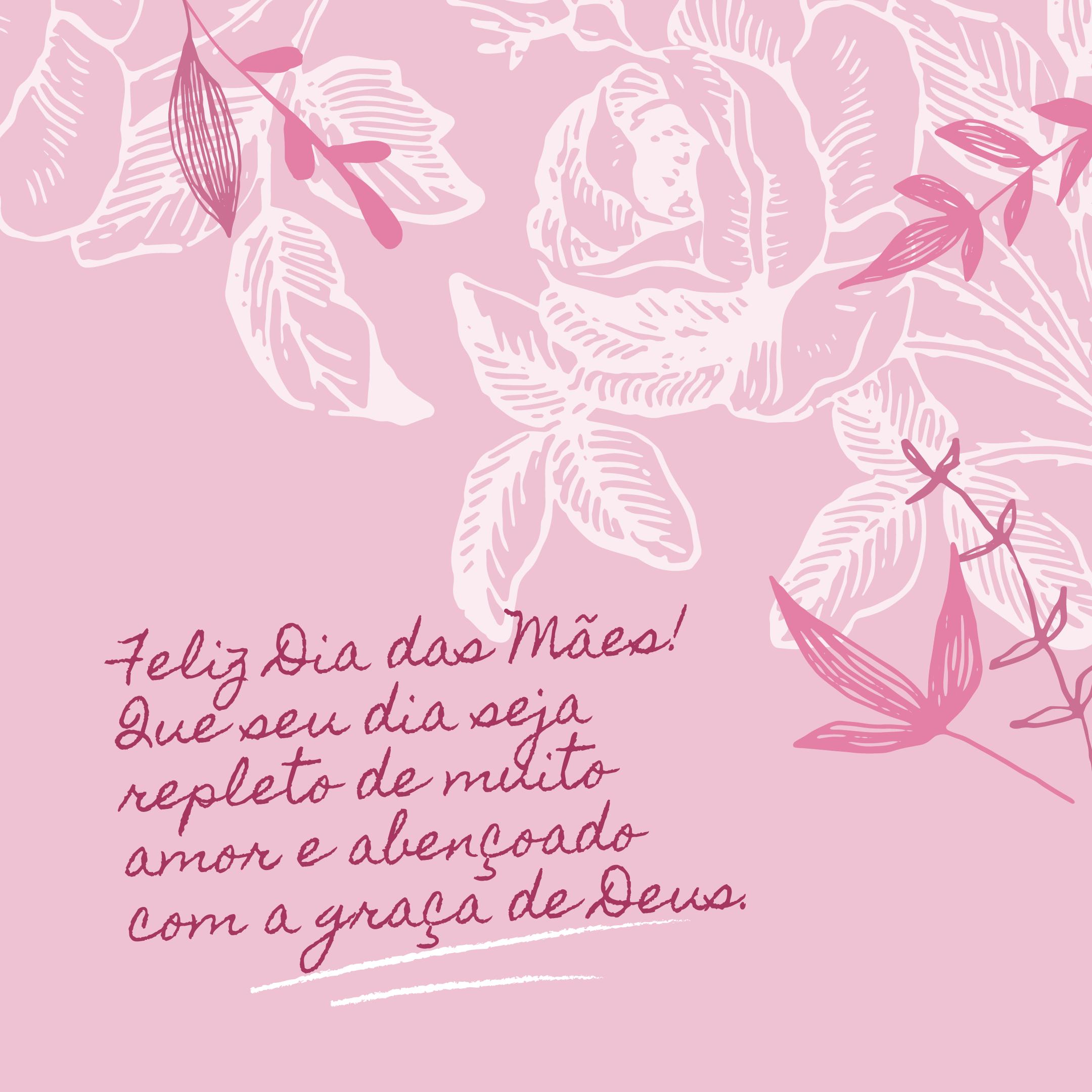 Feliz Dia das Mães! Que seu dia seja repleto de muito amor e abençoado com a graça de Deus.